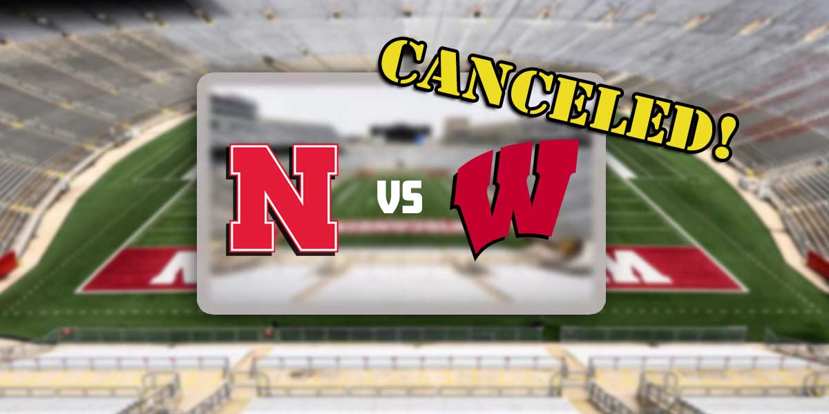 Nebraska vs. Wisconsin Canceled!